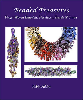 Beaded Treasures - Finger Woven Bracelets, Necklaces, Tassels & Straps by Robin Atkins