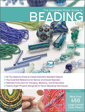 The Complete Photo Guide to Beading, by Robin Atkins