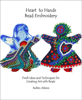 Heart to Hands Bead Embroidery, Fresh Ideas and Inspirations for Creating Art with Beads, by Robin Atkins