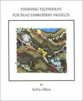 Finishing Techniques for Bead Embroidery Projects, by Robin Atkins